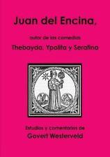 Juan Del Encina, Autor de Las Comedias Thebayda, Ypolita y Serafina by Govert...