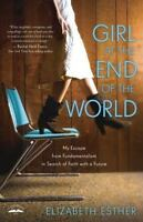 Girl at the End of the World: My Escape from Fundamentalism in Search of Faith w