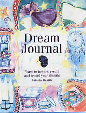 Dream Journal: Ways to Inspire, Recall and Record Your Dreams by Antonia Beattie