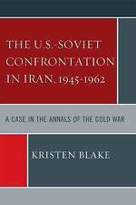 U.S.-Soviet Confrontation in Iran, 1945-1962 : A Case in the Annals of the...