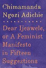 Dear Ijeawele Feminist Manifesto in Fifteen Suggestions Chimamanda Ngozi Adichie