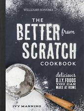 Better from Scratch (Williams-Sonoma) : Delicious DIY Foods to Start Making at H