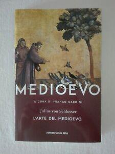 Medioevo - a cura di Franco Cardini - Julius von Schlosser - L'arte del Medioevo