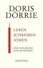 Leben, schreiben, atmen Eine Einladung zum Schreiben Dörrie, Doris: