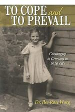 To Cope and to Prevail : Growing up in Germany In 1930-50's by Ilse-Rose Warg...