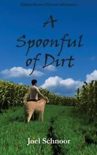 A Spoonful of Dirt by Joel Frederic Schnoor (2014, Paperback)