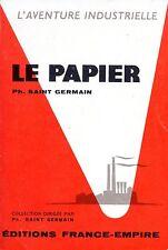 PH. SAINT GERMAIN / LE PAPIER / L'AVENTURE INDUSTRIELLE / POCHE