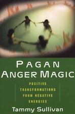 Pagan Anger Magic: Positive Transformations from Negative Energies