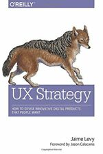 UX Strategy: How to Devise Innovative Digital Products That People Want-Jaime Le