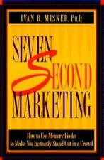 Seven Second Marketing : How to Use Memory Hooks to Make You Instantly Stand Out