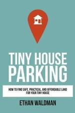 Tiny House Parking: How to Find Safe, Practical, and Affordable Land for Your Ti