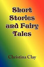 Short Stories and Fairy Tales by Christina Clay (2009, Paperback)
