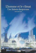 DECOUVERTES GALLIMARD N° 482 / L'HOMME ET LE CLIMAT UNE LIAISON DANGEREUSE