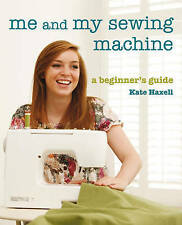 Me and My Sewing Machine: A Beginner's Guide by Kate Haxell (Paperback, 2010)