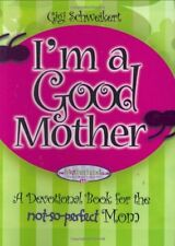 Im a Good Mother: Affirmations for the not-so-per