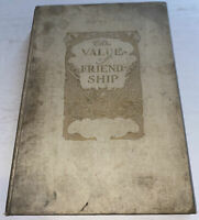 The Value Of Friendship 1904 Hardcover Book Frederick Lawrence Knowles