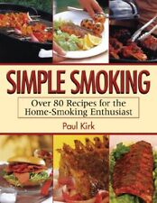 Simple Smoking: Over 80 Recipes for the Home-Smoki