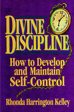 Divine Discipline: How to Develop and Maintain Self-Control by Rhonda Kelley...
