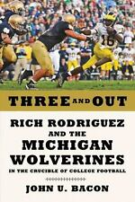 Three and Out: Rich Rodriguez and the Michigan Wolverines in the Crucible of Co
