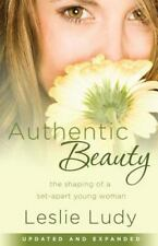 Authentic Beauty: The Shaping of a Set-Apart Young Woman by Ludy, Leslie