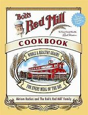 Bob's Red Mill Cookbook : Whole and Healthy Grains for Every Meal of the Day...