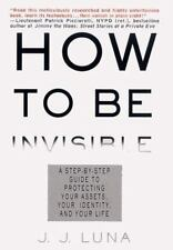 How to Be Invisible: A Step-By-Step Guide To Protecting Your Assets, Your Identi