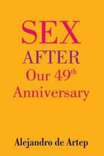 Sex after Our 49th Anniversary by Alejandro de Artep (2015, Paperback)