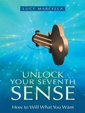 Unlock Your Seventh Sense: How to Will What You Want (Paperback or Softback)