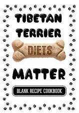 Tibetan Terrier Diets Matter : Your Dogs Diet, Blank Recipe Cookbook, 7 X 10,.
