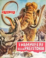 I MAMMIFERI DELLA PREISTORIA - ROY CHAPMAN ANDREWS - FABBRI 1960