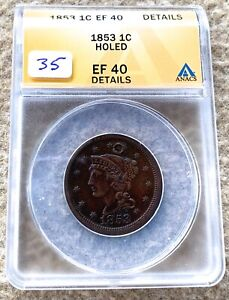 1853 BRAIDED HAIR LARGE CENT GRADED ANACS EF 40 DETAILS HOLED GREAT FOR TYPE SET