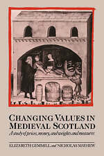 Changing Values in Medieval Scotland: A Study of Prices, Money, and Weights and