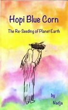 Hopi Blue Corn : The Re-Seeding of Planet Earth by Nadja (2015, Paperback)