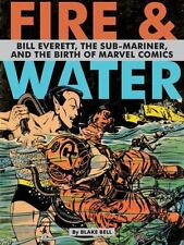 Fire and Water: Bill Everett, The Sub-Mariner, and the Birth of Marvel Comics B