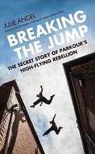 Breaking the Jump: The Secret Story of Parkour's High Flying Rebellion (Hardback