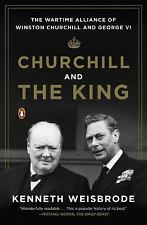 Churchill and the King: The Wartime Alliance of Winston Churchill and George VI,