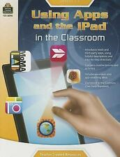 Using Apps and the IPad in the Classroom : Grades 36 by Teacher Created...