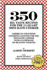 350 Big Taste Recipes for the 1. 5 Quart Mini Slow Cooker : All American...