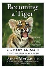 Becoming a Tiger: How Baby Animals Learn to Live in the Wild: By Mccarthy, Susan