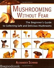 Mushrooming Without Fear  The Beginner's Guide to Collecting Safe Mushrooms  New