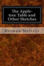 The Apple-Tree Table and Other Sketches by Herman Melville (2017, Paperback)