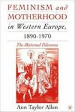 Feminism and Motherhood in Western Europe, 1890-1970 : The Maternal Dilemma...