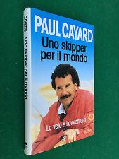 Paul CAYARD - UNO SKIPPER PER IL MONDO , Rizzoli (1° Ed 1993) Libro Regate Vela