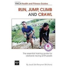 Run, Jump, Climb and Crawl : The Essential Training Guide for Obstacle Racing...