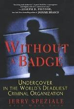 Without A Badge: Undercover in the World's Deadliest Criminal Organiza-ExLibrary