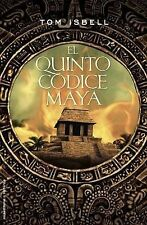 El quinto codice maya (Spanish Edition) (Roca Editorial Misterio) by Tom Isbell