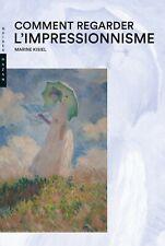 Comment regarder l'impressionnisme - Marine Kisiel - Hazan
