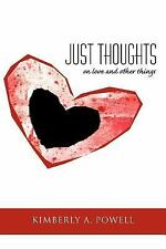 Just Thoughts : On Love and Other Things by Kimberly A. Powell (2011, Paperback)