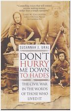 General Military: Don't Hurry Me down to Hades : The Civil War in the Words...