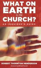 WHAT ON EARTH IS THE CHURCH? - HENDERSON, ROBERT THORNTON/ PANNELL, WILLIAM (FRW